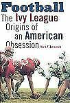 Football: The Ivy League Origins of an American Obsession, Bernstein, Mark F., G