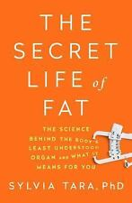 The Secret Life of Fat : The Science Behind the Bodys Least Understood Organ...