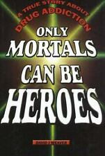 Only Mortals Can Be Heroes: A True Story about Drug Addiction