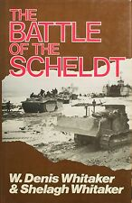 THE BATTLE OF SCHELDT -W.Denis & Shelaga Whitaker (Hardback)