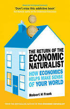 The Return of The Economic Naturalist: How Economics Helps Make Sense of Your Wo