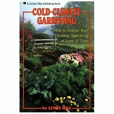 Cold-Climate Gardening : How to Extend Your Growing Season by at Least 30 Days