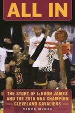 All In : The Story of Lebron James and the 2016 NBA Champion Cleveland...