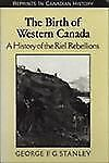 Birth of  Western Canada (Reprints in Canadian History)