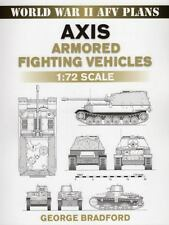 World War II AFV Plans: Axis Armored Fighting Vehicle : 1:72 Scale by George Bra