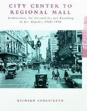 City Center to Regional Mall: Architecture, the Automobile, and Retailing in Los