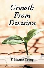 Growth from Division by T. Martin Young (2012, Paperback)