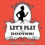 Let's Play Doctor!: Dozens of Sexy Games, Ghio, Steven, Matice, Susan