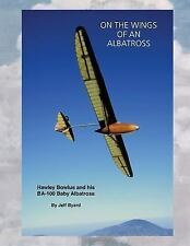 On the Wings of an ALbatross : Hawley Bowlus and His BA-100 Baby Albatross by...