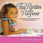 Tea Parties with a Purpose: 10 Simple and Fun Party Ideas for Kids of All Ages,