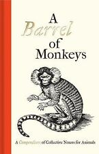A Barrel of Monkeys : A Compendium of Collective Nouns for Animals (2015,...