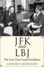 JFK and LBJ : The Last Two Great Presidents by Godfrey Hodgson (2015, Hardcover)