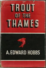 TROUT OF THE THAMES FISHING BOOK BY A EDWARD HOBBS 1947 1ST EDITION
