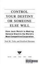 Control Your Own Destiny or Someone Else Will, Noel Tichy, Stratford Sherman, 03