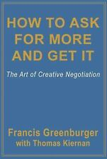 How to Ask for More and Get It : The Art of Creative Negotiation by Francis...