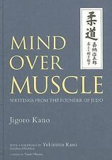 Mind over Muscle : Writings from the Founder of Judo by Jigoro Kano (2006,...