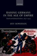 Raising Germans in the Age of Empire: Youth and Colonial Culture, 1871-1914, Bow