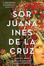 Sor Juana inés de la Cruz : Selected Works by Sor Juana Ines de La Cruz and...