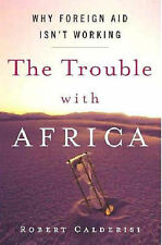 The Trouble with Africa: Why Foreign Aid Isn't Working Robert Calderisi Very Goo