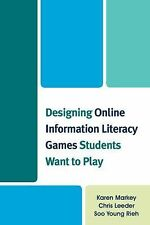 Designing Online Information Literacy Games Students Want to Play by Karen...