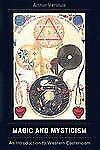 Magic and Mysticism : An Introduction to Western Esotericism by Arthur...