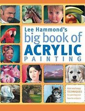Lee Hammond's Big Book of Acrylic Painting: Fast, easy techniques for painting y