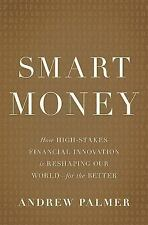 Smart Money: How High-Stakes Financial Innovation is Reshaping Our World—For th