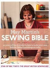May Martin's Sewing Bible : 40 Years of Tips and Tricks on How to Make Your...