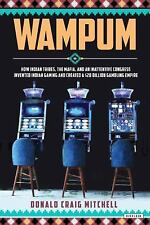 Wampum : How Indian Tribes, the Mafia, and an Inattentive Congress Invented...