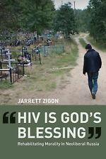 HIV is God's Blessing: Rehabilitating Morality in Neoliberal Russia, Jarrett Zig