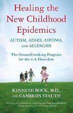 Healing the New Childhood Epidemics : Autism, ADHD, Asthma, and Allergies -...