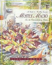 Mostly Macro: A Guide to Healthy Cuisine for the Discriminating Palate, Lisa Tur