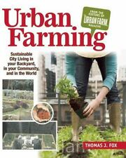 Urban Farming: Sustainable City Living in Your Backyard, in Your Community, and