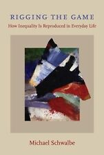 Rigging the Game: How Inequality Is Reproduced in Everyday Life, Schwalbe, Micha