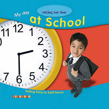 alice Proctor My Day at School: Telling Time to Half Hours (Telling the Time) Ve