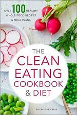 The Clean Eating Cookbook and Diet : Over 100 Healthy Whole Food Recipes and...