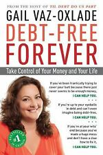Debt-Free Forever : Take Control of Your Money and Your Life  Gail Vaz-Oxlade
