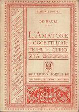 MANUALE HOEPLI DE MAURI L'AMATORE DI OGGETTI D'ARTE E DI CUORISITA' 1897