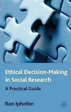 Ethical Decision Making in Social Research : A Practical Guide by Ron Iphofen...