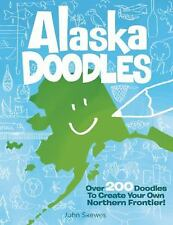 Alaska Doodles: Over 200 Doodles to Create Your Own Northern Frontier!