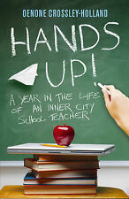 Hands Up!: A Year in the Life of an Inner City S, Oenone Crossley-Holland, Excel