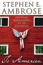 To America : Personal Reflections by Stephen Ambrose 1st Ed HB/DJ, 2002