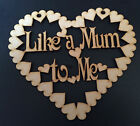 Like a Mum to Me heart 150mm 3mm wood MDF plaque