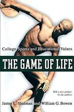 The Game of Life - College Sports and Educational Values by James L. Shulman...