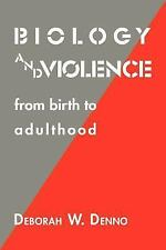 Biology and Violence: From Birth to Adulthood by Denno, Deborah W.