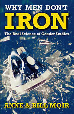 Why Men Don't Iron: Real Science of Gender Studies (A Channel Four book), Anne M