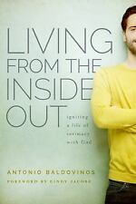 Living from the Inside Out : Igniting a Life of Intimacy with God by Antonio...