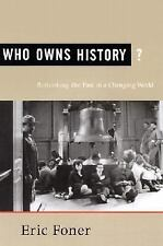 Acc, Who Owns History? Rethinking the Past in a Changing World, Foner, Eric, 080