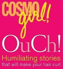 Cosmogirl Ouch!: Humiliating Stories That Will Make Your Hair Curl