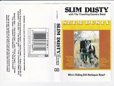 SLIM DUSTY - WHO'S RIDING OLD HARLEQUIN NOW?  *RARE CASSETTE TAPE*
